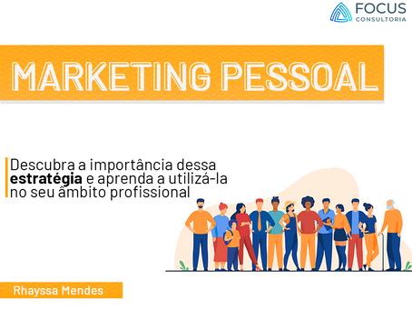Marketing Pessoal: Conheça a estratégia e aprenda 7 dicas para implementar em sua rotina.
