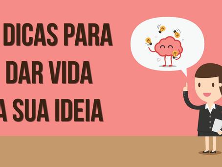 7 Dicas Para Dar Vida A Sua Ideia