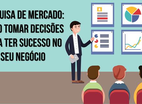 Pesquisa De Mercado: Como Tomar Decisões Para Ter Sucesso No Seu Negócio