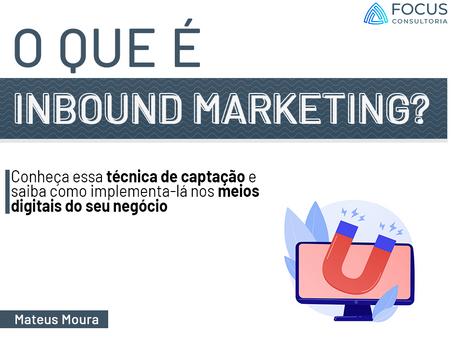 Inbound Marketing: Conheça a ferramenta e saiba implementá-la no seu empreendimento.