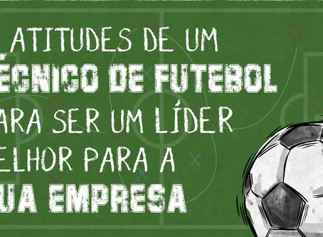 5 Atitudes De Um Técnico De Futebol Para Ser Um Líder Melhor Para A Sua Empresa