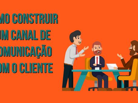 Como Construir Um Canal De Comunicação Com O Cliente