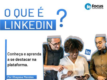 O que é LinkedIn? Conheça e aprenda a se destacar na plataforma