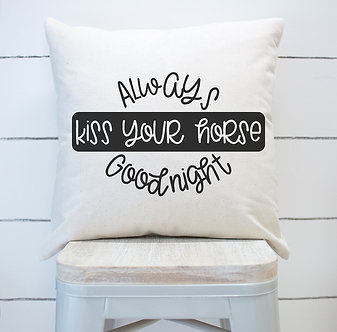 "Pillow ""Always Kiss Your Horse Goodnight"""