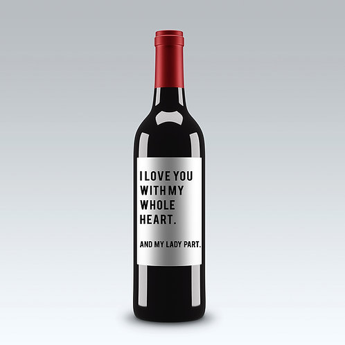 I LOVE YOU WITH MY WHOLE HEART. - Wine Label