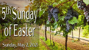 2021-05-02 LATE 5th Sunday of Easter.jpg
