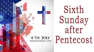 2021-07-04 LATE 6th Sunday After Pentecost.jpg