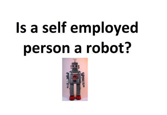 The self employed are people too. We are aren't we? People? Or are we machines?