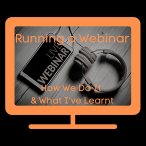 Running a Webinar - How We Do It and What I've Learnt