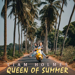 Liam Holmes - Queen Of Summer