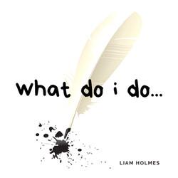 Liam Holmes - What Do I Do