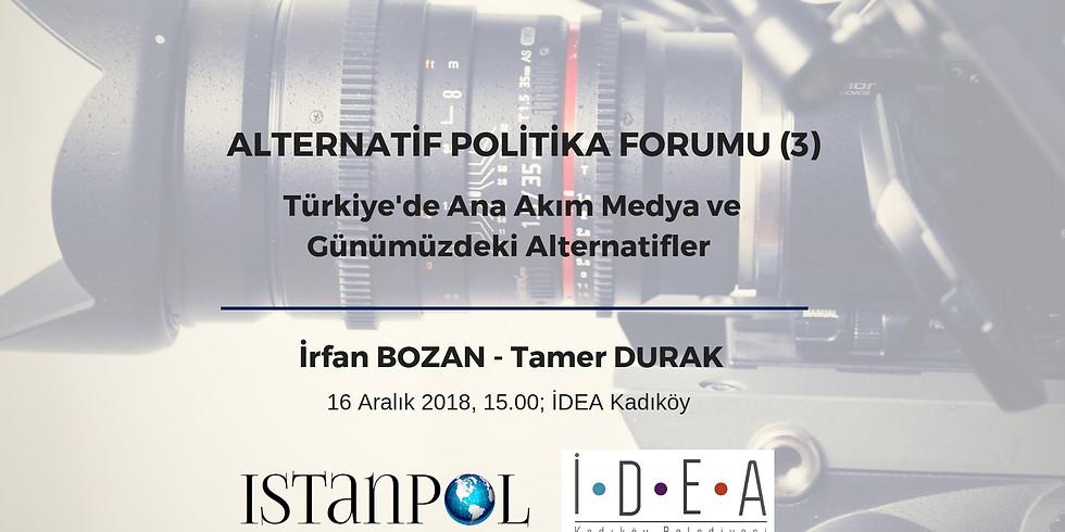 Alternatif Politika Forumu (3): Türkiye'de Ana Akım Medya ve Günümüzdeki Alternatifler