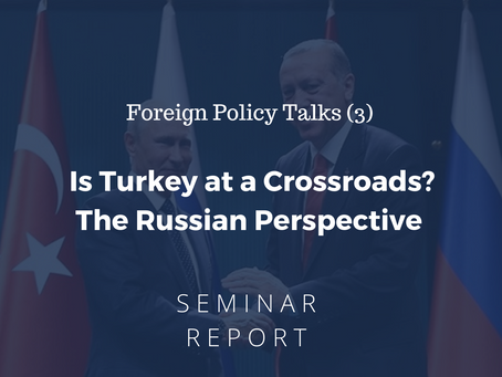 FPT (3) Seminar Report: Is Turkey at a crossroads? The Russian perspective