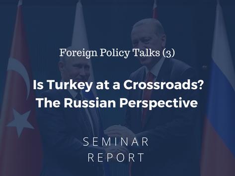 FPC (3) Seminer Raporu: Türkiye'nin Yol Ayrımı ve Rusya'nın Yaklaşımı