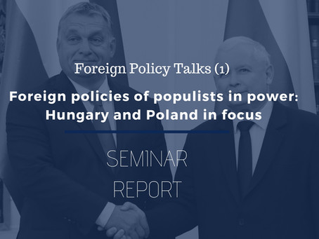 FPT (1) Seminar Report: Foreign policies of populists in power: Hungary and Poland in focus