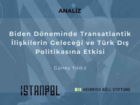 Biden Döneminde Transatlantik İlişkilerin Geleceği ve Türk Dış Politikasına Etkisi