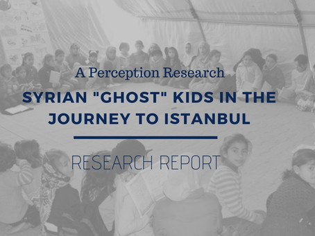 "REPORT: A Perception Research: Syrian ""Ghost"" Kids in the Journey to Istanbul"