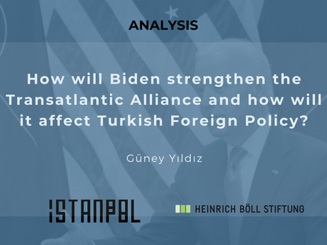 How will Biden strengthen the Transatlantic Alliance and how will it affect Turkish Foreign Policy?