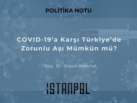 COVID-19'a Karşı Türkiye'de Zorunlu Aşı Mümkün mü?
