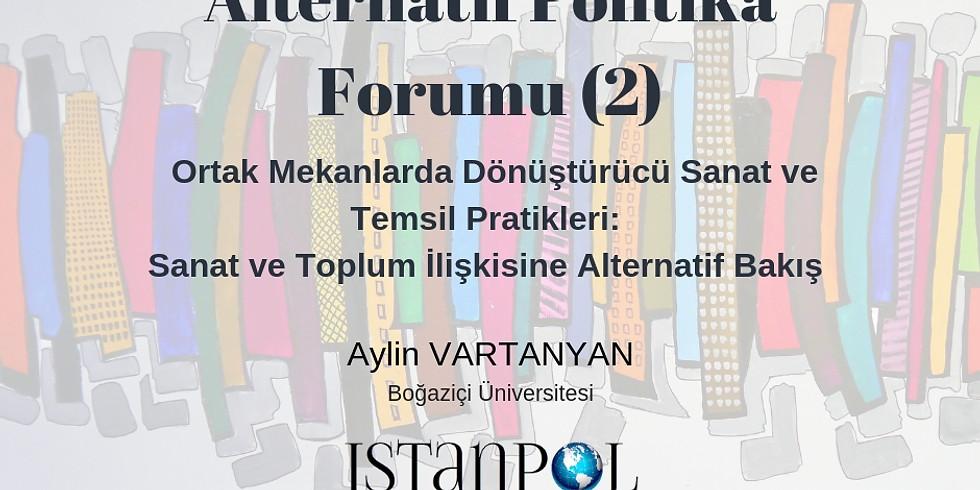 Alternatif Politika Forumu (2): Ortak Mekanlarda Dönüştürücü Sanat ve Temsil Pratikleri