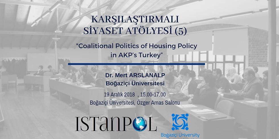 "Karşılaştırmalı Siyaset Atölyesi (5): ""Coalitional Politics of Housing Policy in AKP's Turkey"""
