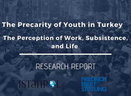 REPORT: The Precarity of Youth in Turkey: The Perception of Work, Subsistence and Life