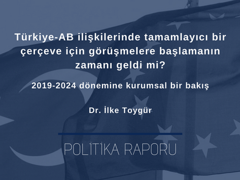 Türkiye-AB ilişkilerinde tamamlayıcı bir çerçevenin zamanı geldi mi?