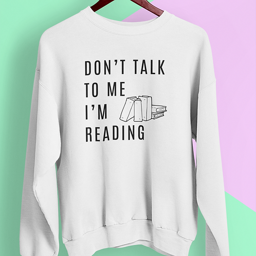 Don't Talk to Me I'm Reading Sweatshirt
