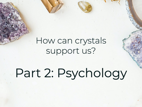How Can Crystals Support Us? Part 2: Our Psychology