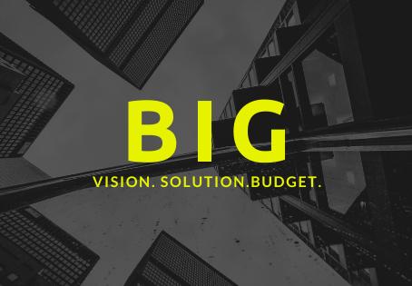 Big Vision. Big Solution. Big Budget.