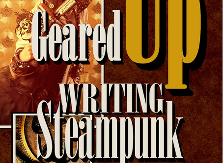 TIME FOR AN UPDATE! 3rd Edition of GEARED UP WRITING STEAMPUNK!