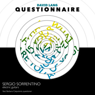 Out on March 12: Questionnaire - David Lang (words and music) - Sergio Sorrentino (electric guitars)