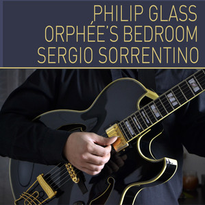 "Out Now! New Single! Sergio Sorrentino plays ""Orphée's Bedroom"" by Philip Glass on electric guitar"
