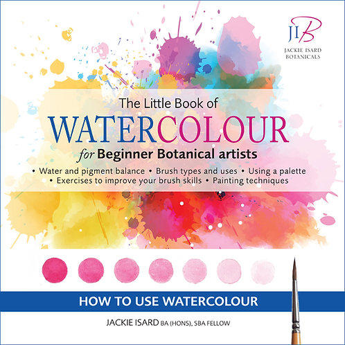 The Little Book of Watercolour for Beginner Botanical Artists