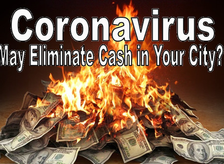 Coronavirus May Eliminate Cash in Your City and The World?