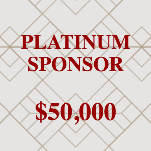 CORPORATE SPONSOR - PLATINUM SPONSOR $50,000