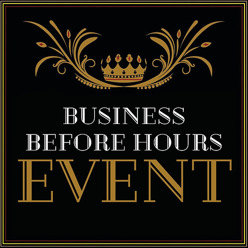 BUSINESS BEFORE HOURS EVENT