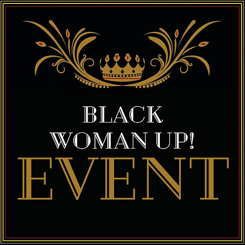 BLACK WOMAN UP EVENT