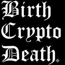 BIRTH CRYPTO DEATH