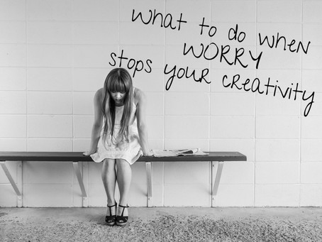 What to do when worry stops your creativity