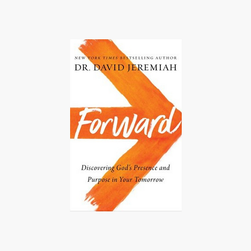 Forward: Discovering God's Presence and Power in Your Tomorrow