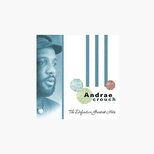 The Definitive Greatest Hits of Andraé Crouch