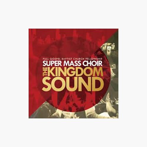 Full Gospel Baptist Church Fellowship Super Mass Choir - The Kingdom Sound
