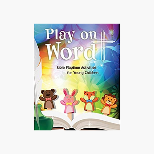 Play on Word: Bible Playtime Activities for Young Children