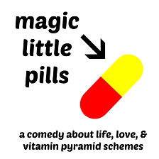 Magc Little Pills.  A comedy about life, love, & vitamin pyramid schemes.