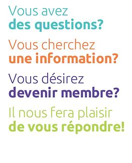 Vous avez des questions? Vos chercher une information? Vous désirez devenir membre? Il nous fera plaisir de vous répondre!