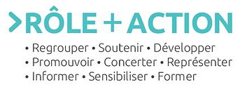 Rôle et Action: regrouper, soutenr, développer, promouvoir, concerter, représenter, informer, sensibiliser, former