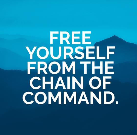 Free Yourself from the Chain of Command