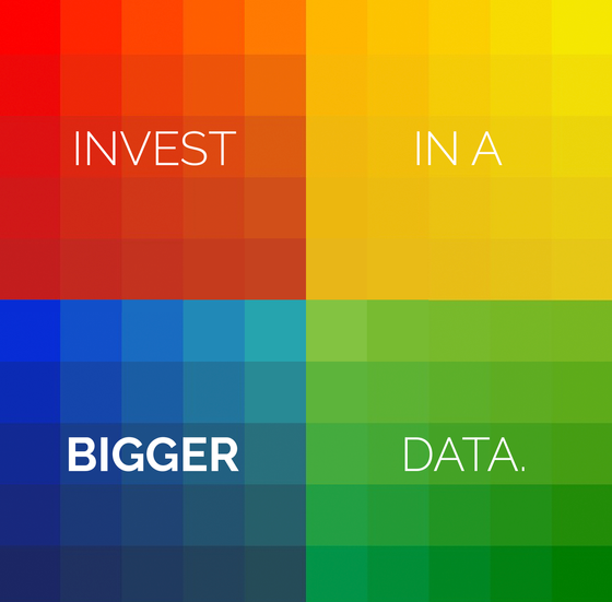"Invest in a ""Bigger"" Data."