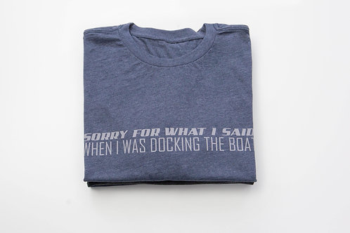 SORRY FOR WHAT I SAID WHEN DOCKING THE BOAT: T-Shirt